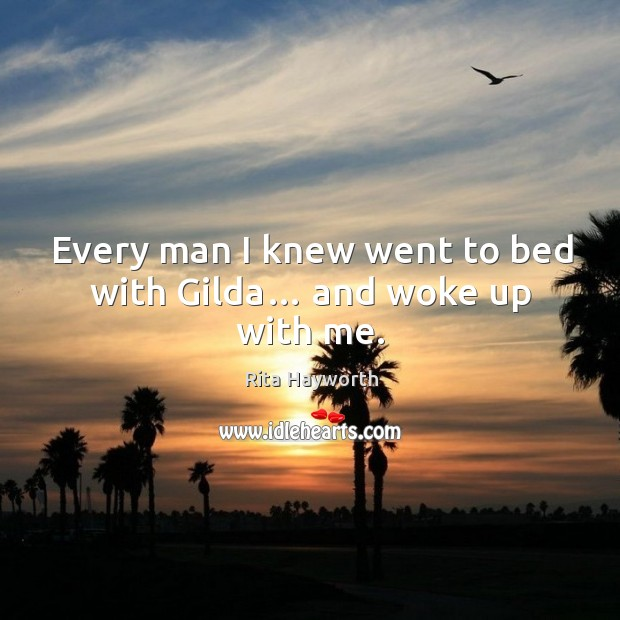 Image, Every man I knew went to bed with gilda… and woke up with me.