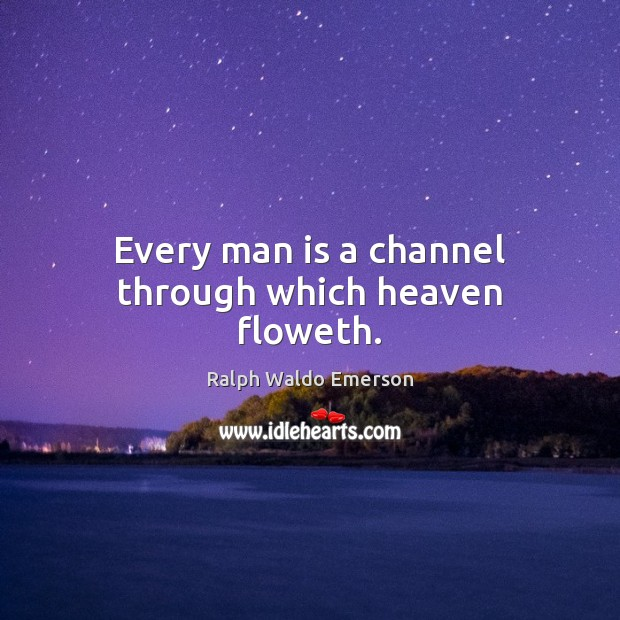 Every man is a channel through which heaven floweth. Image