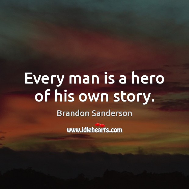 Every man is a hero of his own story. Image