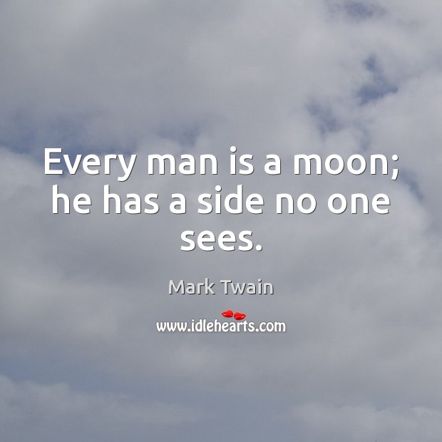 Every man is a moon; he has a side no one sees. Image