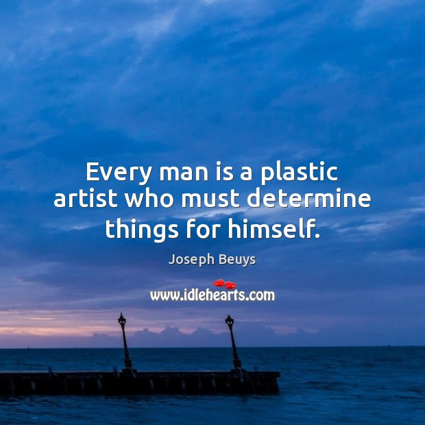 Every man is a plastic artist who must determine things for himself. Image