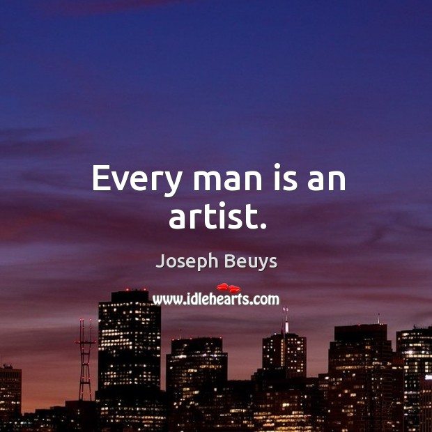 Every man is an artist. Joseph Beuys Picture Quote