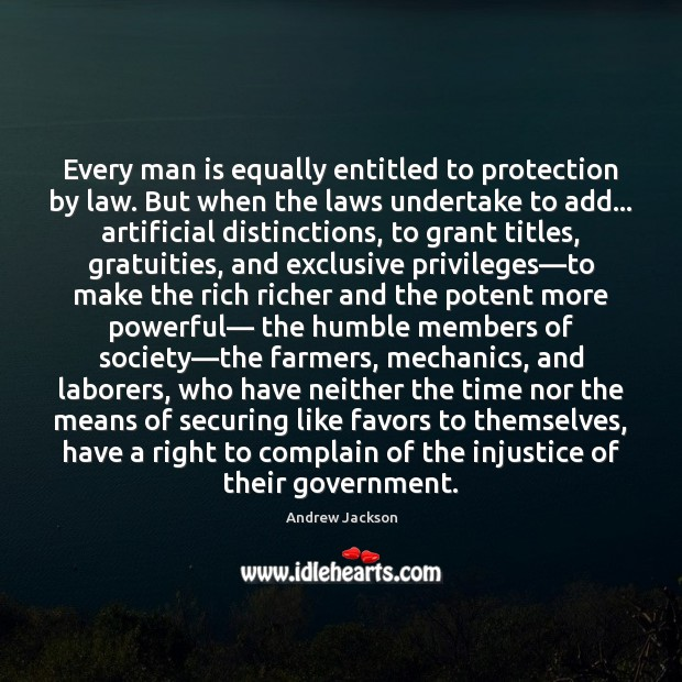 Every man is equally entitled to protection by law. But when the Image