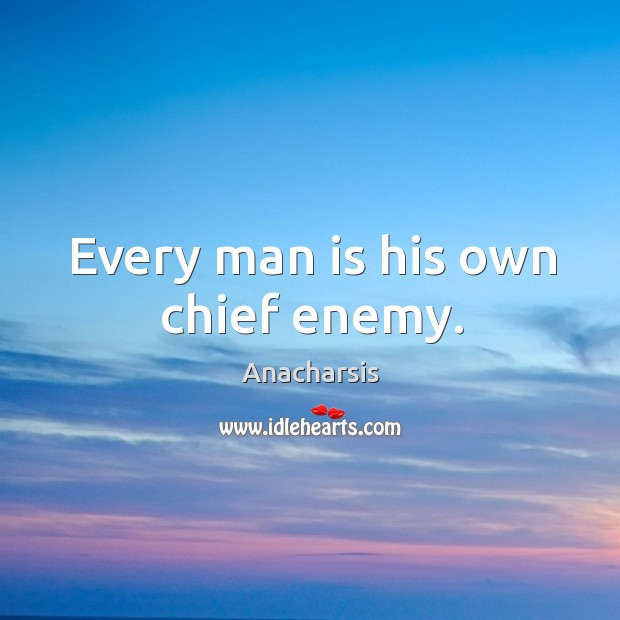 Image, Every man is his own chief enemy.