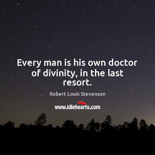 Every man is his own doctor of divinity, in the last resort. Image