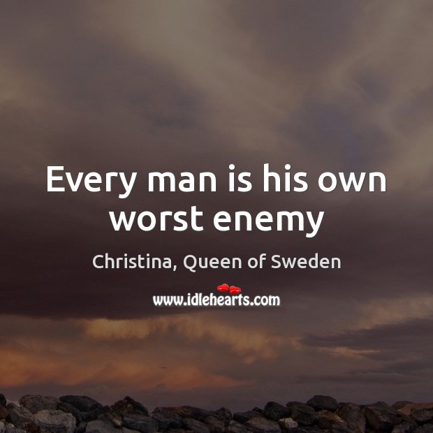 Image, Every man is his own worst enemy