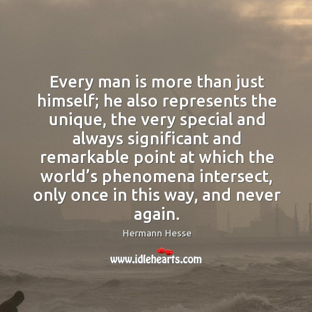 Image, Every man is more than just himself; he also represents the unique