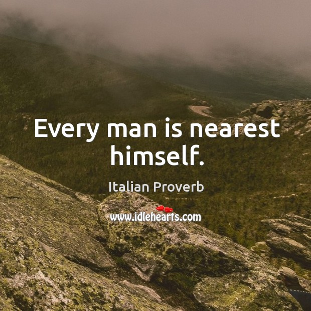 Image, Every man is nearest himself.