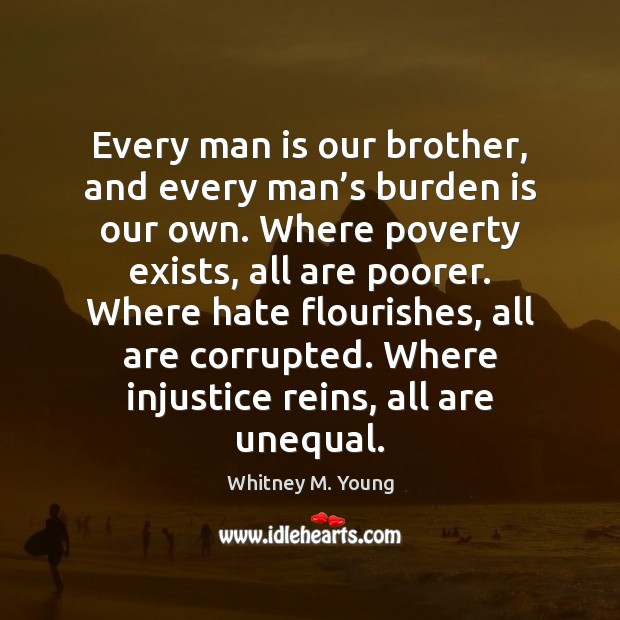 Every man is our brother, and every man's burden is our Image