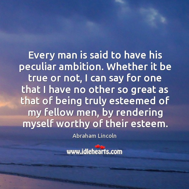 Image, Every man is said to have his peculiar ambition. Whether it be true or not