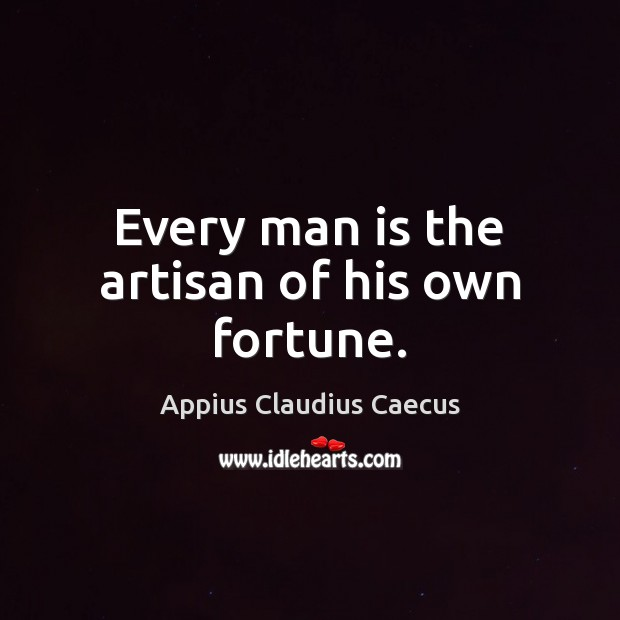 Image, Every man is the artisan of his own fortune.