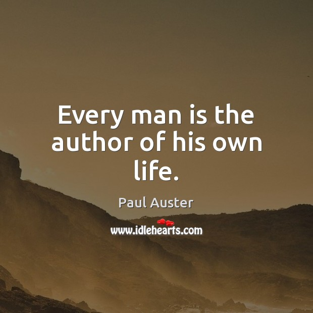 Every man is the author of his own life. Image
