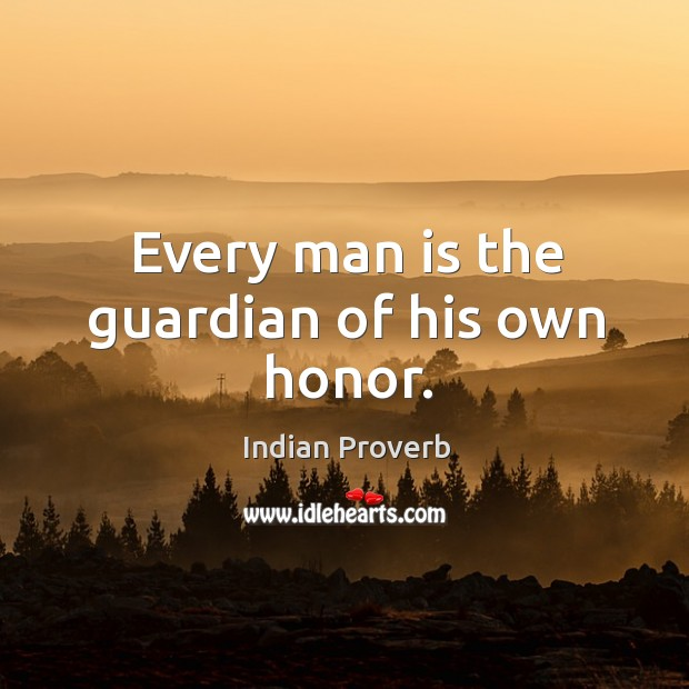 Every man is the guardian of his own honor. Image