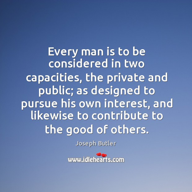 Every man is to be considered in two capacities Joseph Butler Picture Quote