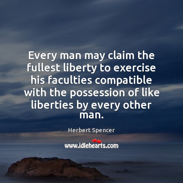 Every man may claim the fullest liberty to exercise his faculties compatible Exercise Quotes Image