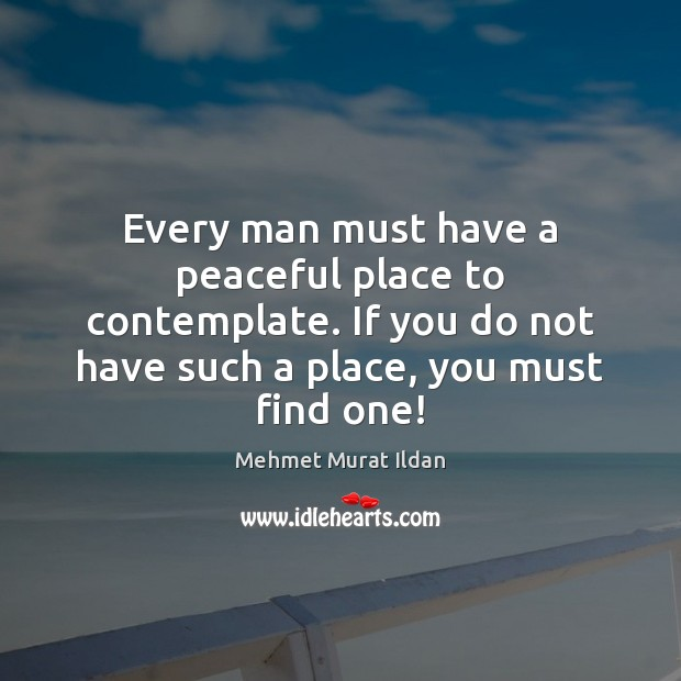 Image, Every man must have a peaceful place to contemplate. If you do