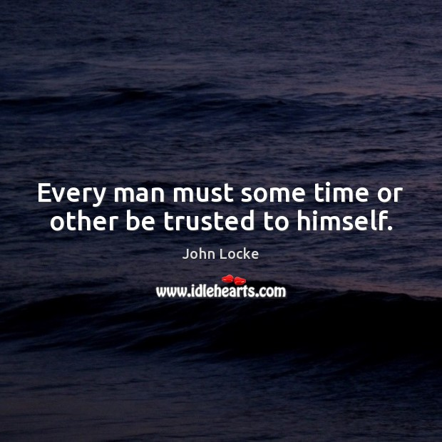 Image, Every man must some time or other be trusted to himself.