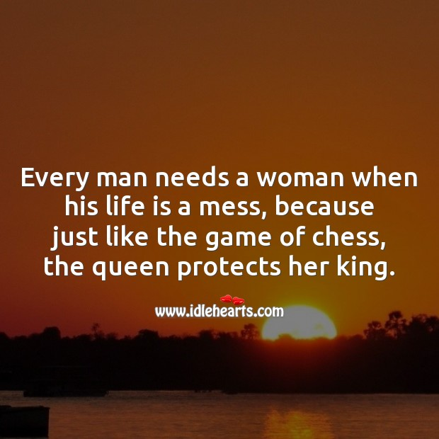 Every man needs a woman when his life is a mess Life and Love Quotes Image