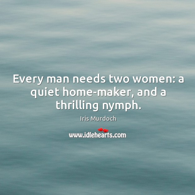 Every man needs two women: a quiet home-maker, and a thrilling nymph. Image