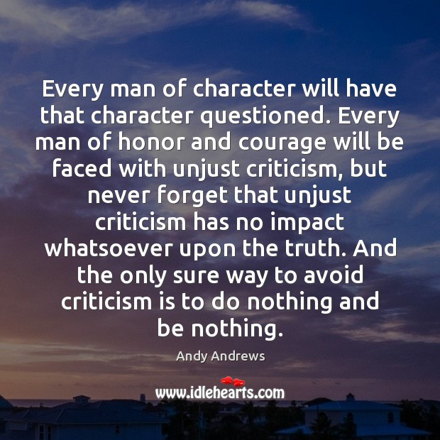 Every man of character will have that character questioned. Every man of Image