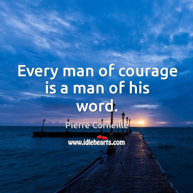 Every man of courage is a man of his word. Image