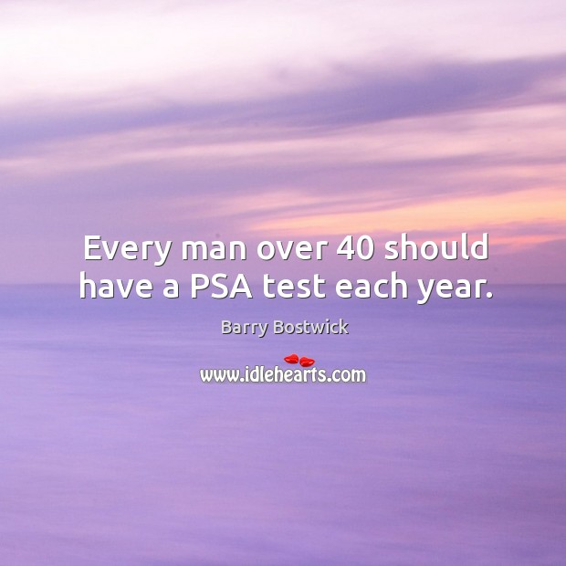 Image, Every man over 40 should have a psa test each year.