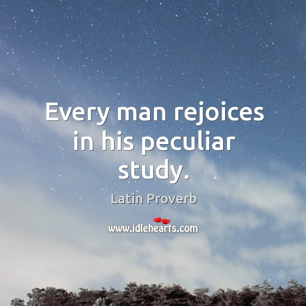 Image, Every man rejoices in his peculiar study.