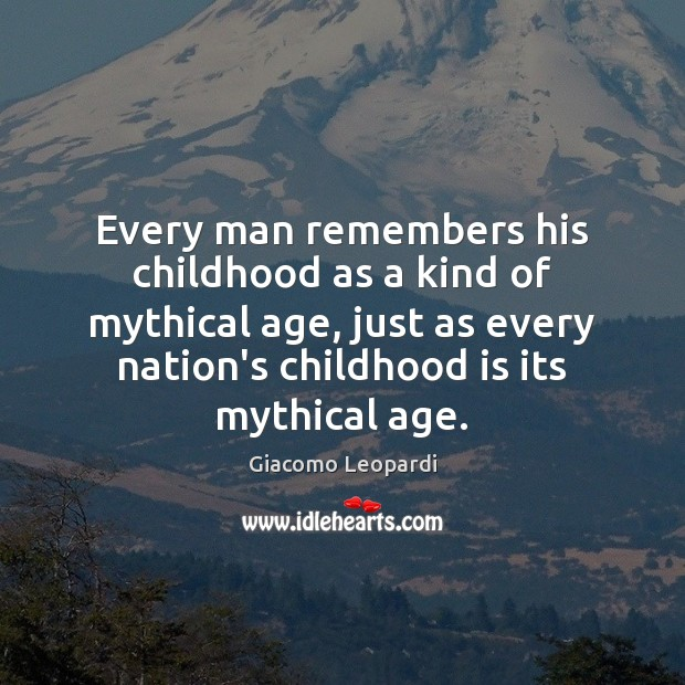 Every man remembers his childhood as a kind of mythical age, just Childhood Quotes Image