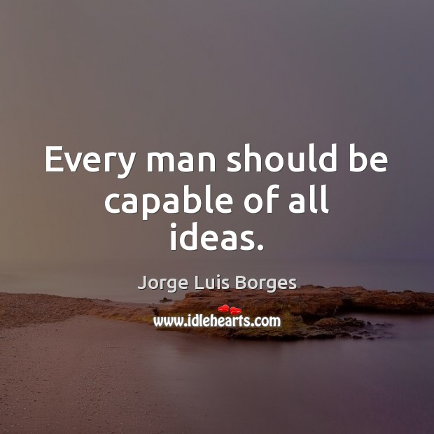 Every man should be capable of all ideas. Image