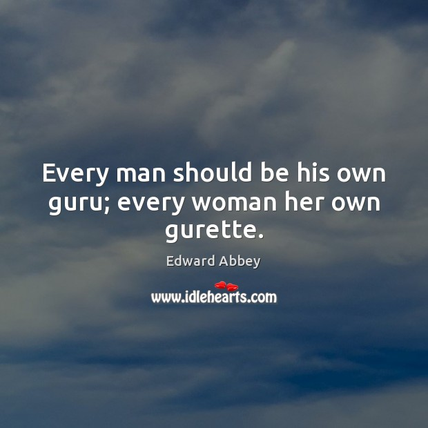 Every man should be his own guru; every woman her own gurette. Image