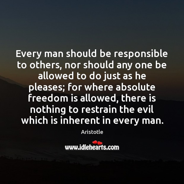 Image, Every man should be responsible to others, nor should any one be