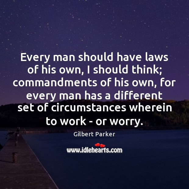 Every man should have laws of his own, I should think; commandments Image