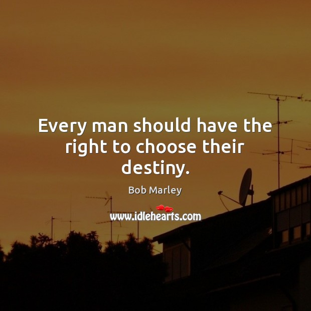 Every man should have the right to choose their destiny. Image
