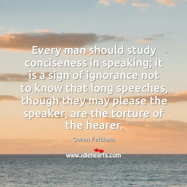 Every man should study conciseness in speaking; it is a sign of Owen Feltham Picture Quote