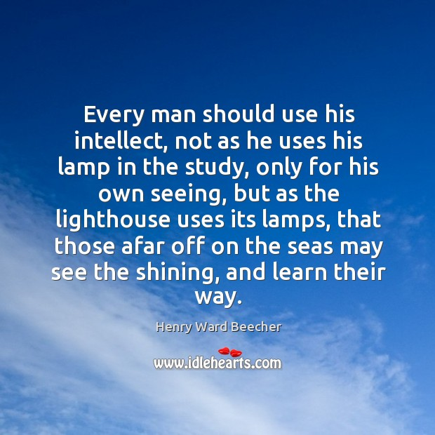 Image, Every man should use his intellect, not as he uses his lamp