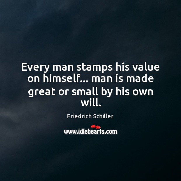 Image, Every man stamps his value on himself… man is made great or small by his own will.