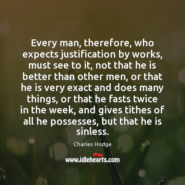 Every man, therefore, who expects justification by works, must see to it, Charles Hodge Picture Quote