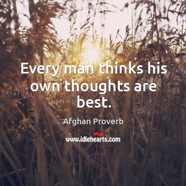 Every man thinks his own thoughts are best. Afghan Proverbs Image