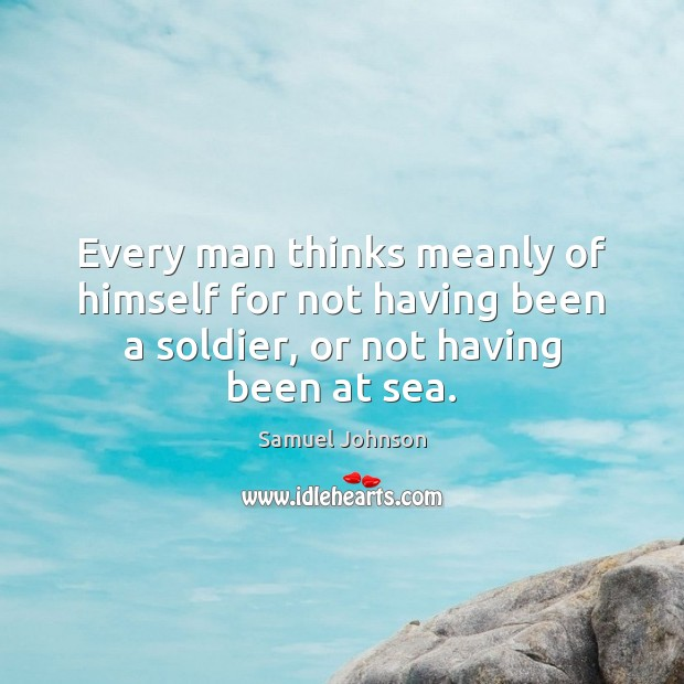 Image, Every man thinks meanly of himself for not having been a soldier,