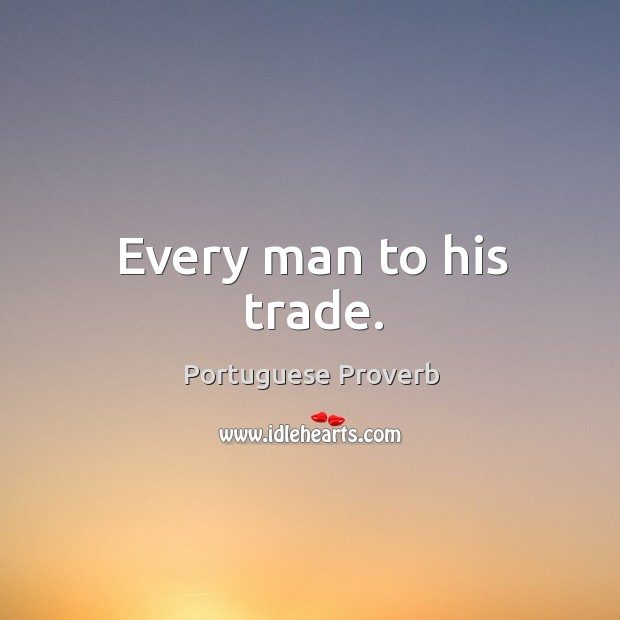 Every man to his trade. Image