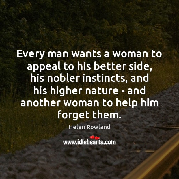 Every man wants a woman to appeal to his better side, his Image
