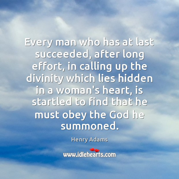 Every man who has at last succeeded, after long effort, in calling Henry Adams Picture Quote