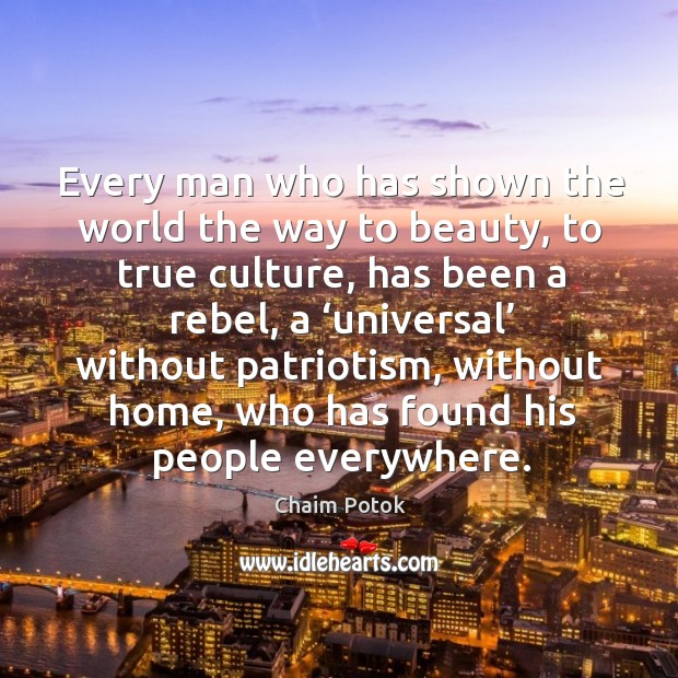 Every man who has shown the world the way to beauty, to true culture Chaim Potok Picture Quote