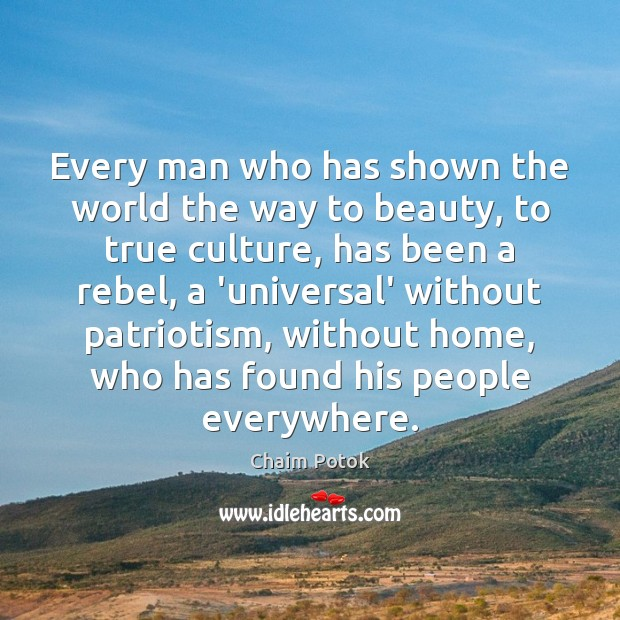 Every man who has shown the world the way to beauty, to Chaim Potok Picture Quote