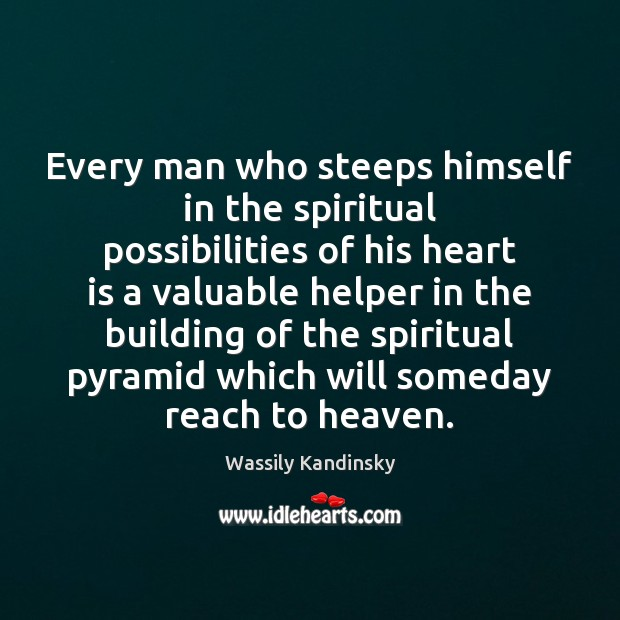 Image, Every man who steeps himself in the spiritual possibilities of his heart