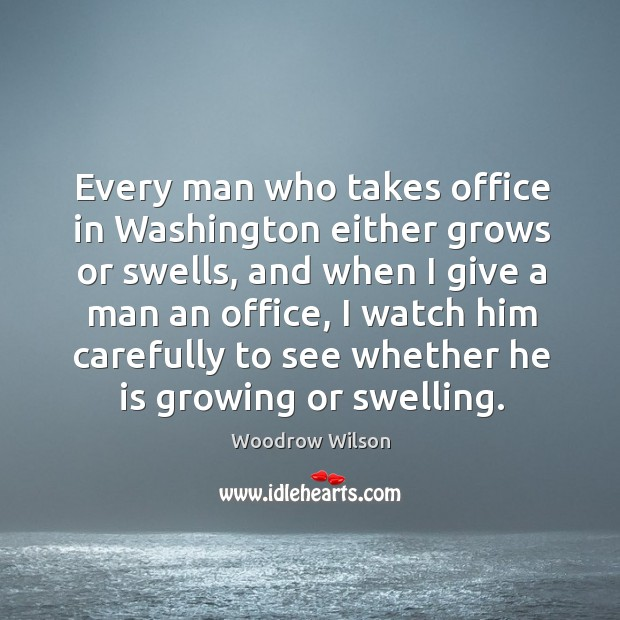 Every man who takes office in washington either grows or swells Image