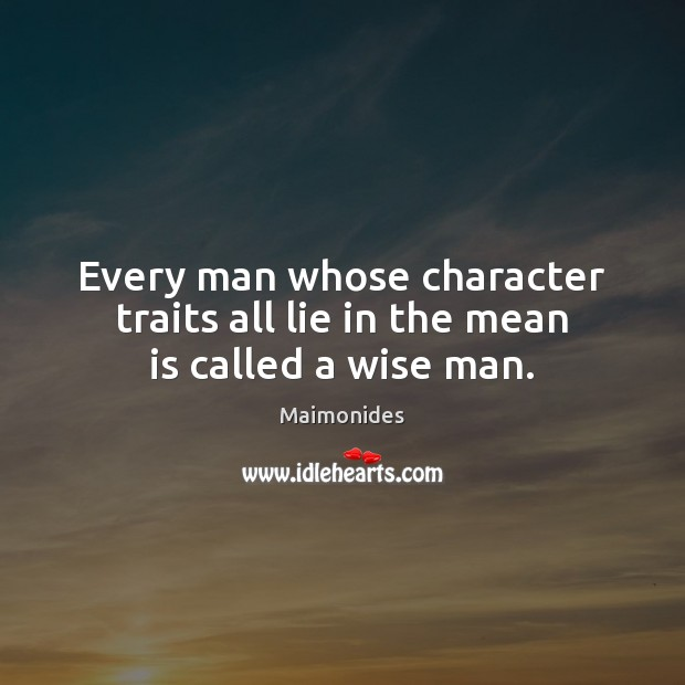 Every man whose character traits all lie in the mean is called a wise man. Image