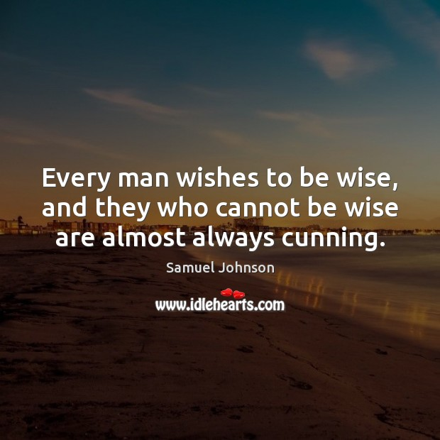 Image, Every man wishes to be wise, and they who cannot be wise are almost always cunning.