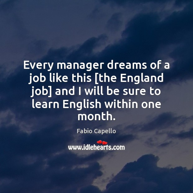 Every manager dreams of a job like this [the England job] and Fabio Capello Picture Quote