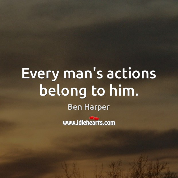 Every man's actions belong to him. Image
